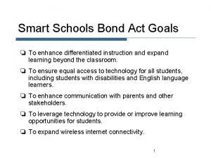 Smart Schools Bond Act Goals To enhance differentiated