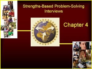 StrengthsBased ProblemSolving Interviews Chapter 4 LEARNING OBJECTIVES 1