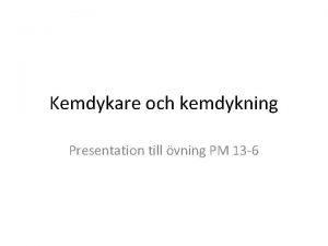 Kemdykare och kemdykning Presentation till vning PM 13