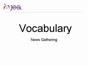 Vocabulary News Gathering News Judgment News Gathering news