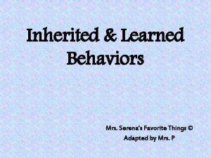 Inherited Learned Behaviors Mrs Serenas Favorite Things Adapted