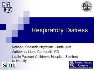 Respiratory Distress National Pediatric Nighttime Curriculum Written by