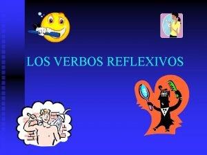 LOS VERBOS REFLEXIVOS Los Verbos Reflexivos v A