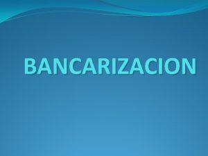 BANCARIZACION DEFINICION Bancarizacin significa utilizar intensivamente el sistema