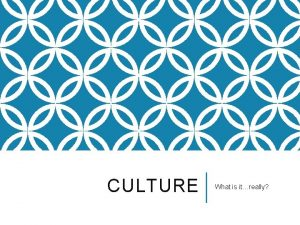 CULTURE What is itreally ELEMENTS OF CULTURE v