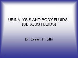 URINALYSIS AND BODY FLUIDS SEROUS FLUIDS Dr Essam