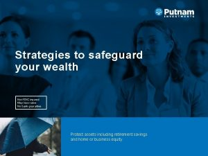 Strategies to safeguard your wealth Not FDIC insured