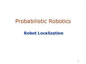 Probabilistic Robotics Robot Localization 1 Localization Using sensory