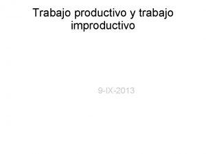 Trabajo productivo y trabajo improductivo 9 IX2013 Definicin