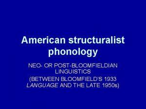 American structuralist phonology NEO OR POSTBLOOMFIELDIAN LINGUISTICS BETWEEN