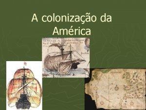 A colonizao da Amrica As viagens de Cristovo