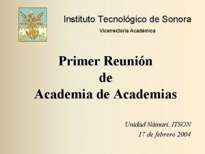 Instituto Tecnolgico de Sonora Vicerrectora Acadmica Primer Reunin
