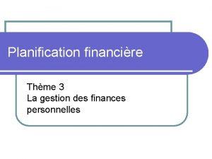 Planification financire Thme 3 La gestion des finances
