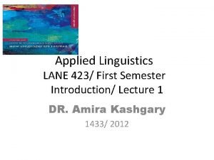 Applied Linguistics LANE 423 First Semester Introduction Lecture