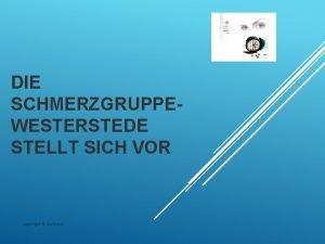 DIE SCHMERZGRUPPEWESTERSTEDE STELLT SICH VOR copyright B Lehners