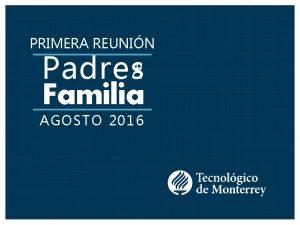 PRIMERA REUNIN DE Padres Familia AGOSTO 2016 Agenda