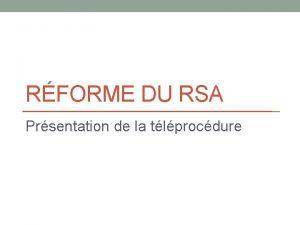RFORME DU RSA Prsentation de la tlprocdure Contexte