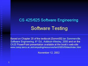 CS 425625 Software Engineering Software Testing Based on