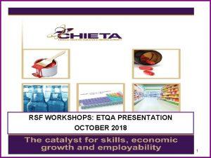RSF WORKSHOPS ETQA PRESENTATION OCTOBER 2018 1 CHIETA