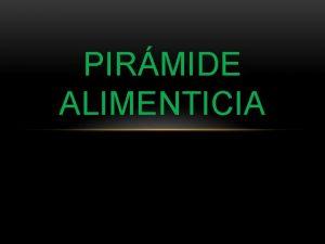 PIRMIDE ALIMENTICIA IMPORTANCIA DE LA PIRMIDE ALIMENTICIA La