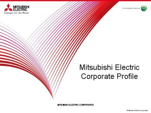 Mitsubishi Electric Corporate Profile Mitsubishi Electric Corporation About