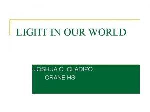 LIGHT IN OUR WORLD JOSHUA O OLADIPO CRANE