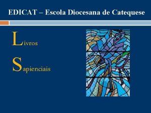 EDICAT Escola Diocesana de Catequese Livros Sapienciais Livros
