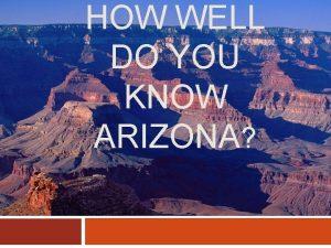 HOW WELL DO YOU KNOW ARIZONA N O