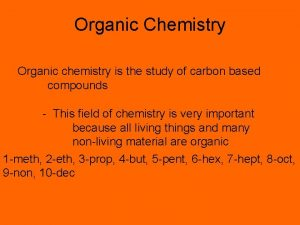 Organic Chemistry Organic chemistry is the study of