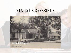 STATISTIK DESKRIPTIF STATISTIK DESKRIPTIF Statistika deskriptif statistik yang