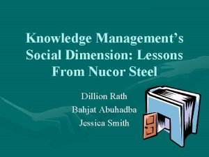 Knowledge Managements Social Dimension Lessons From Nucor Steel