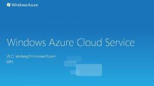 Windows Azure Cloud Service xinfangmicrosoft com DPE Windows