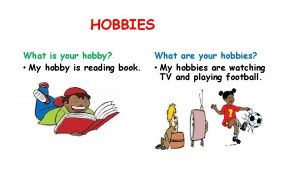 HOBBIES What is your hobby My hobby is