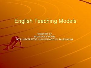 English Teaching Models Presented by INDAWAN SYAHRI FKIP
