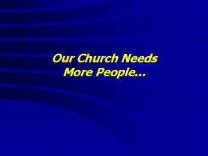 Our Church Needs More People Our Church Needs