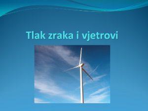 Tlak zraka i vjetrovi Tlak zraka teina zraka