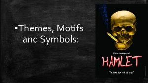 Themes Motifs and Symbols Themes Themes are fundamental