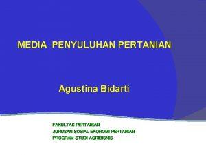 MEDIA PENYULUHAN PERTANIAN Agustina Bidarti FAKULTAS PERTANIAN JURUSAN
