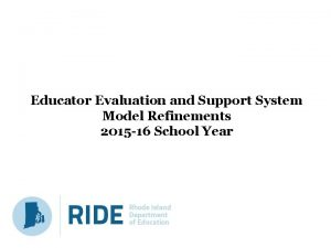 Educator Evaluation and Support System Model Refinements 2015