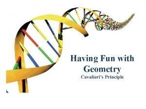 Having Fun with Geometry Cavalieris Principle MAFS 912