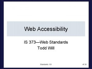Web Accessibility IS 373Web Standards Todd Will Standards