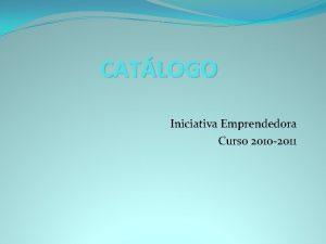 CATLOGO Iniciativa Emprendedora Curso 2010 2011 Artesana Debido