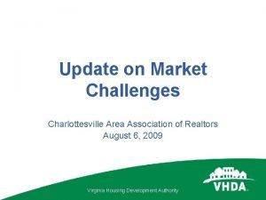 Update on Market Challenges Charlottesville Area Association of