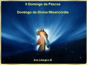 II Domingo da Pscoa Domingo da Divina Misericrdia