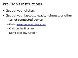 PreTidbit Instructions Get out your clickers Get out
