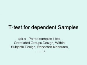 Ttest for dependent Samples ak a Paired samples