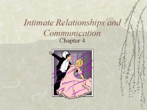 Intimate Relationships and Communication Chapter 4 Developing Intimate