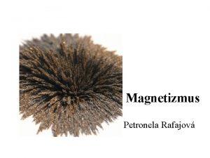 Magnetizmus Petronela Rafajov Magnetizmus je sbor javov v