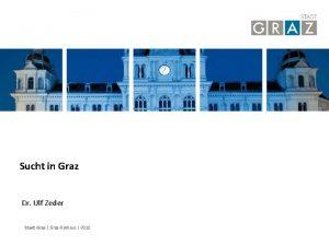 Sucht in Graz Dr Ulf Zeder Stadt Graz