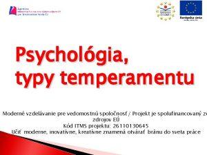 Psycholgia typy temperamentu Modern vzdelvanie pre vedomostn spolonos